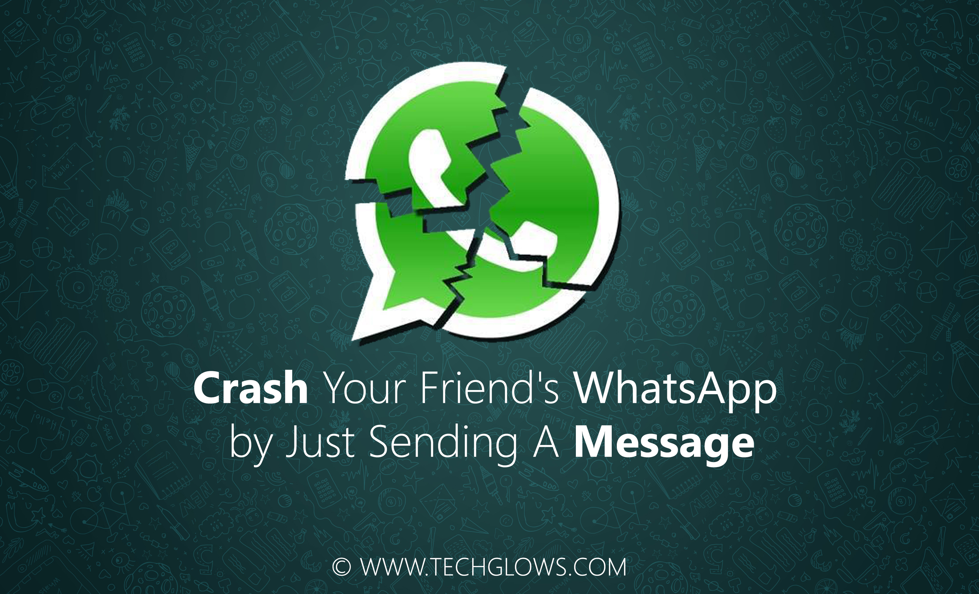 Crash Your Friend's WhatsApp by Just Sending A Message TECH GLOWS TRICK
