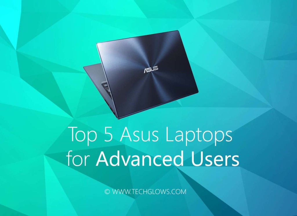 Top 5 Asus Laptops for Advanced-Users