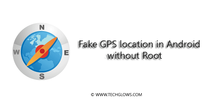 How-to-Fake-our-GPS-location-in-Android-Without-Root