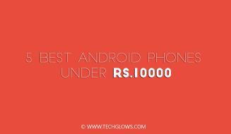 5 Best Android Phones under 10000
