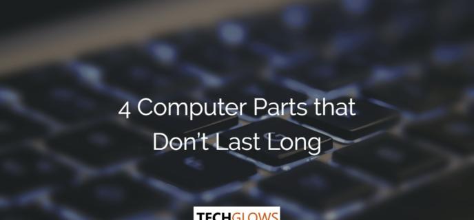 4 Computer Parts that Don't Last Long