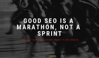 Good SEO is a Marathon, Not a Sprint: 7 Ways to Get Organic Traffic to Your Website